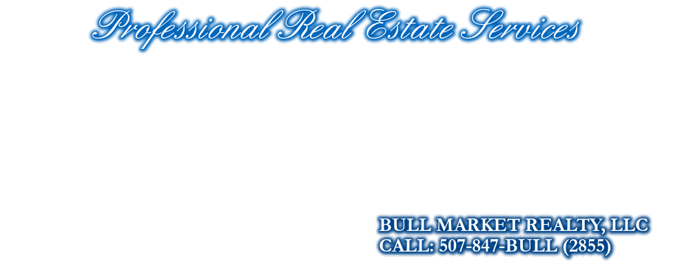 Professional Real Estate Services, BULL MARKET REALTY, LLC, CALL: 507-847-BULL (2855)